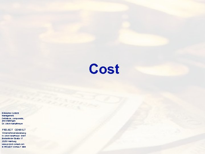 Cost Enterprise Content Management Definitions, components, and challenges Dr. Ulrich Kampffmeyer PROJECT CONSULT Unternehmensberatung