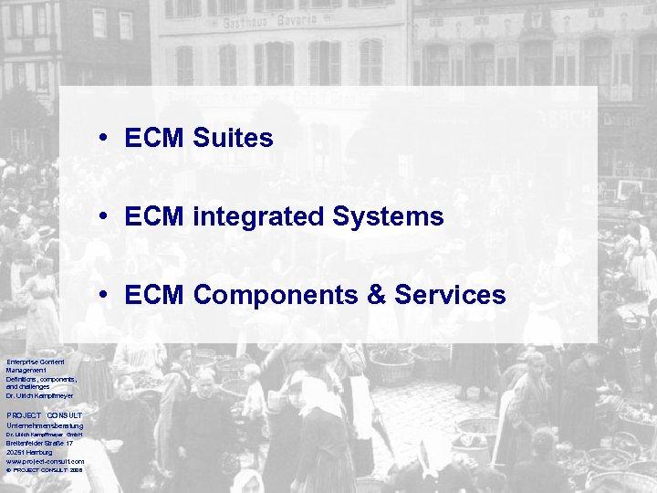• ECM Suites • ECM integrated Systems • ECM Components & Services Enterprise