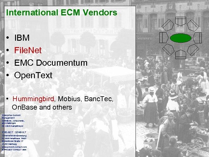 International ECM Vendors • • IBM File. Net EMC Documentum Open. Text • Hummingbird,