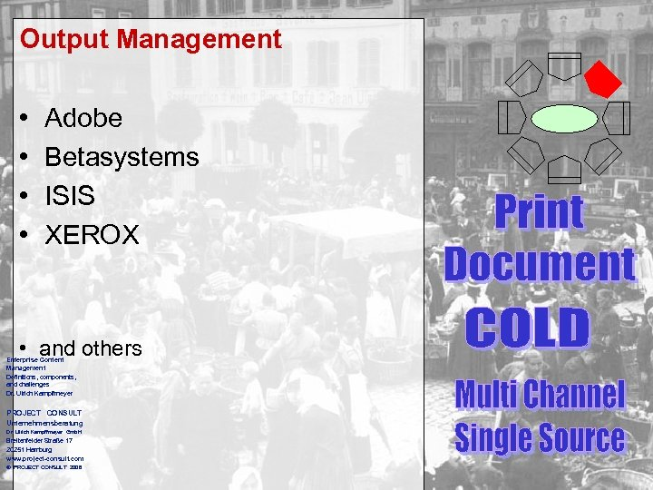 Output Management • • Adobe Betasystems ISIS XEROX • and others Enterprise Content Management