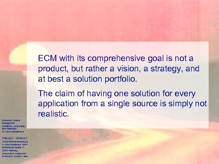 ECM with its comprehensive goal is not a product, but rather a vision, a