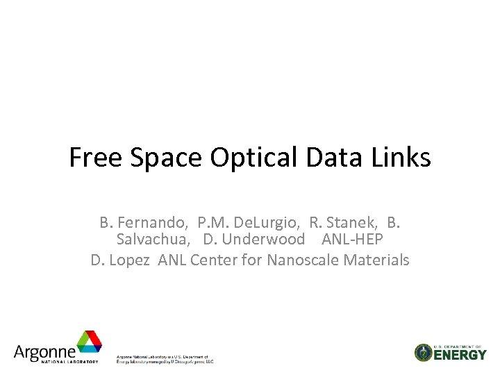 Free Space Optical Data Links B. Fernando, P. M. De. Lurgio, R. Stanek, B.