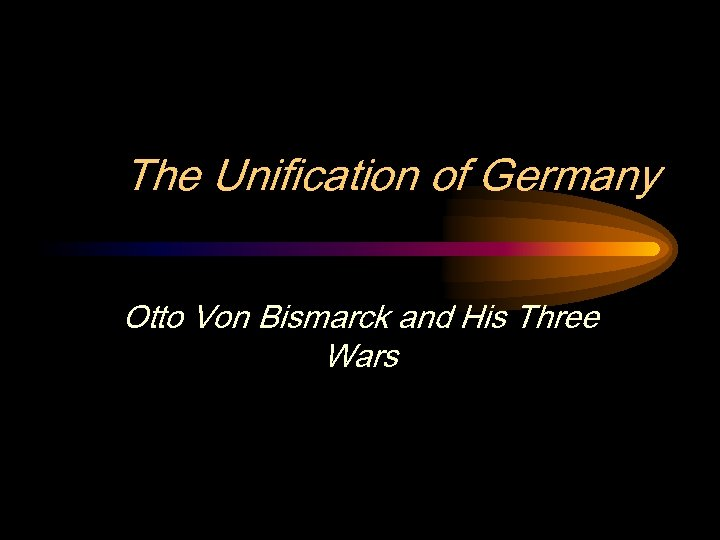 The Unification of Germany Otto Von Bismarck and His Three Wars