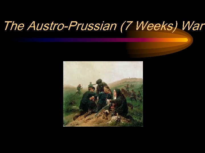 The Austro-Prussian (7 Weeks) War