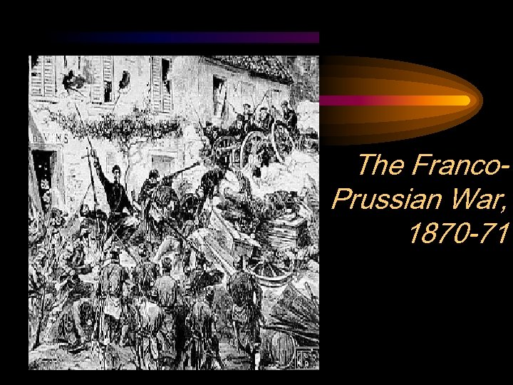 The Franco. Prussian War, 1870 -71