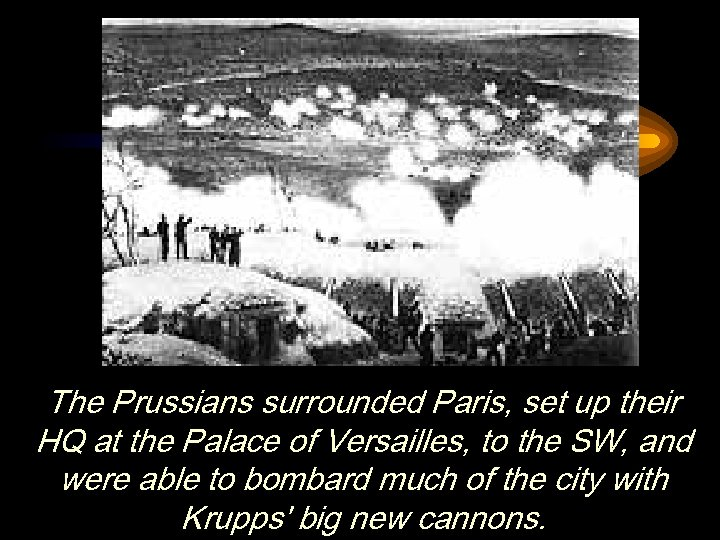 The Prussians surrounded Paris, set up their HQ at the Palace of Versailles, to
