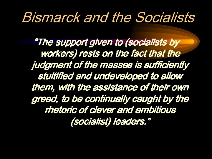 "Bismarck and the Socialists ""The support given to (socialists by workers) rests on the"