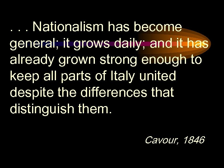. . . Nationalism has become general; it grows daily; and it has already