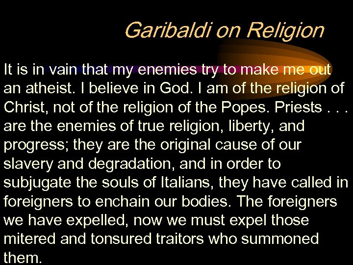 Garibaldi on Religion It is in vain that my enemies try to make me