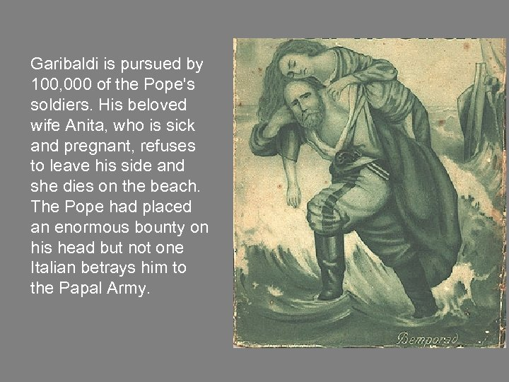 Garibaldi is pursued by 100, 000 of the Pope's soldiers. His beloved wife Anita,