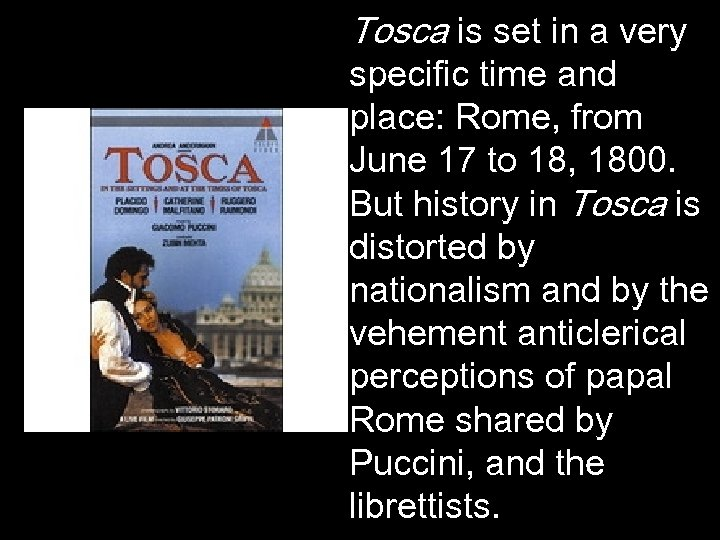 Tosca is set in a very specific time and place: Rome, from June 17