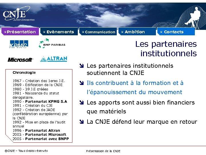 Présentation Evènements Communication Ambition Contacts Les partenaires institutionnels Chronologie 1967 - Création des 1