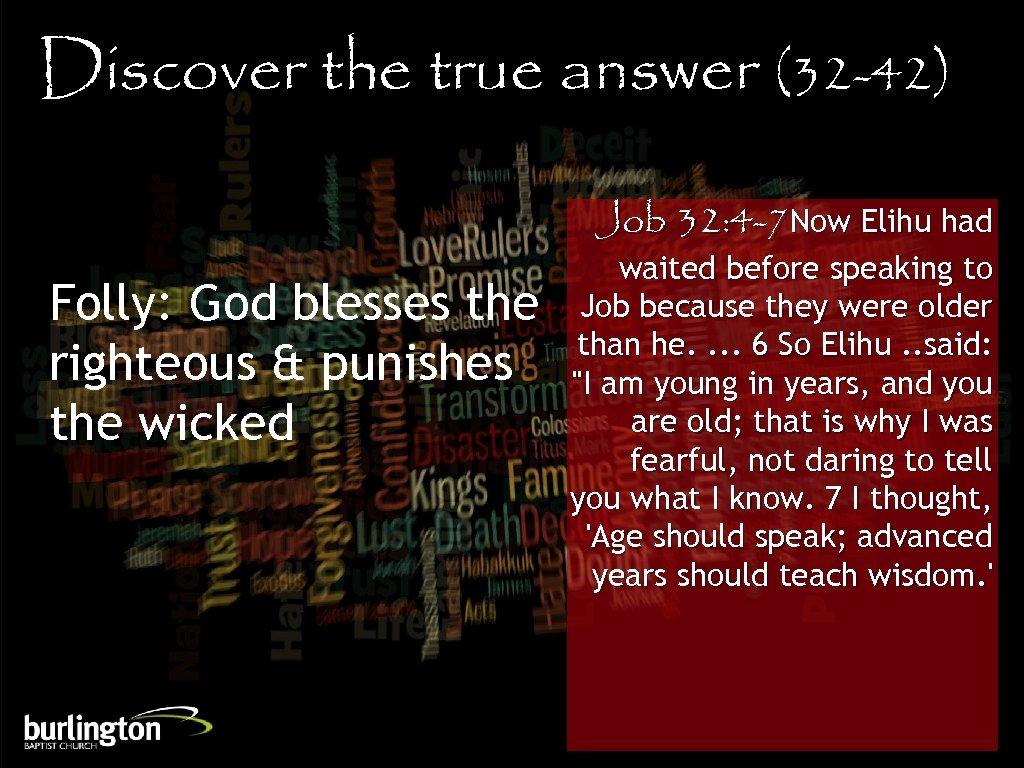 Discover the true answer (32 -42) Job 32: 4 -7 Now Elihu had Folly: