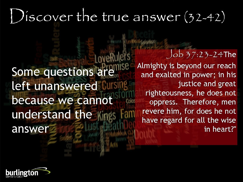 Discover the true answer (32 -42) Job 37: 23 -24 The Some questions are