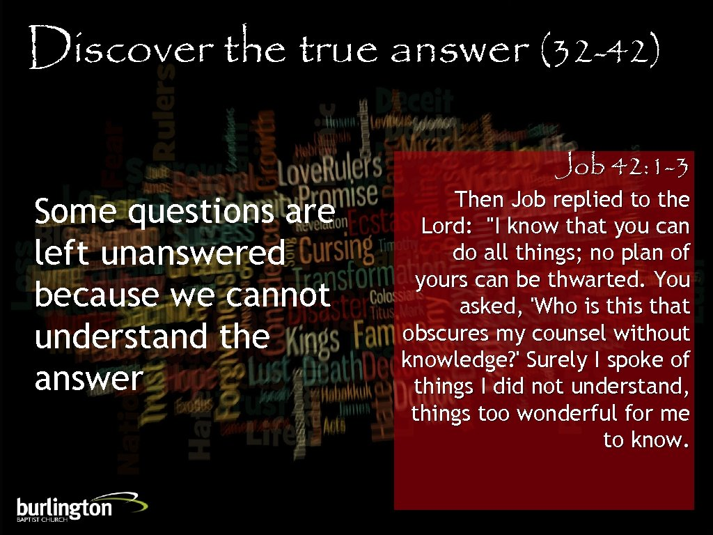 Discover the true answer (32 -42) Some questions are left unanswered because we cannot