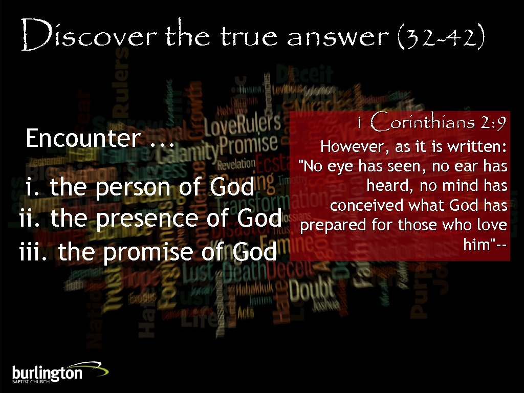 Discover the true answer (32 -42) Encounter. . . i. the person of God
