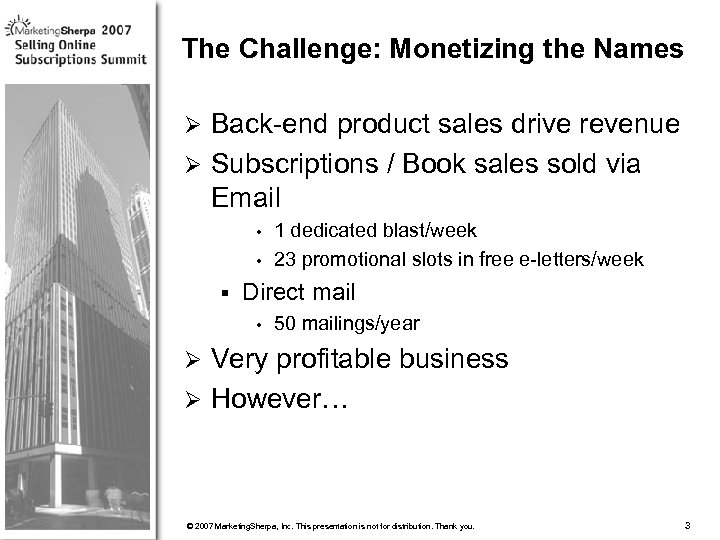 The Challenge: Monetizing the Names Back-end product sales drive revenue Ø Subscriptions / Book