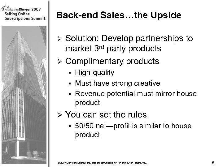 Back-end Sales…the Upside Solution: Develop partnerships to market 3 rd party products Ø Complimentary