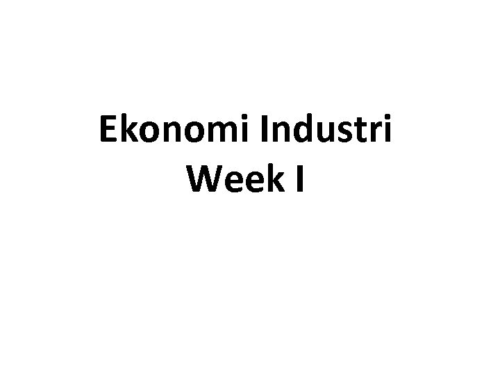 Ekonomi Industri Week I