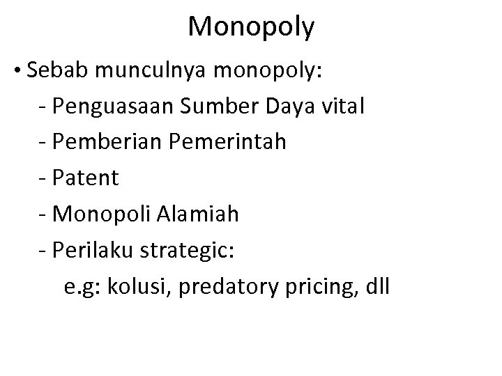 Monopoly • Sebab munculnya monopoly: - Penguasaan Sumber Daya vital - Pemberian Pemerintah -