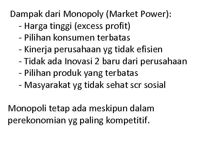 Dampak dari Monopoly (Market Power): - Harga tinggi (excess profit) - Pilihan konsumen terbatas