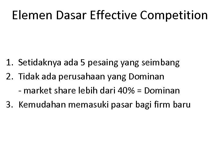 Elemen Dasar Effective Competition 1. Setidaknya ada 5 pesaing yang seimbang 2. Tidak ada