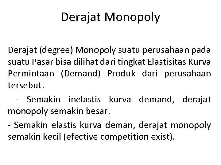 Derajat Monopoly Derajat (degree) Monopoly suatu perusahaan pada suatu Pasar bisa dilihat dari tingkat