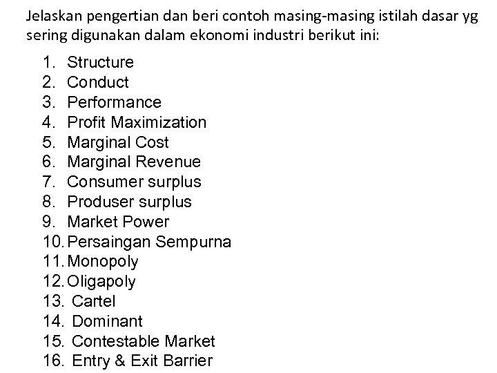 Jelaskan pengertian dan beri contoh masing-masing istilah dasar yg sering digunakan dalam ekonomi industri
