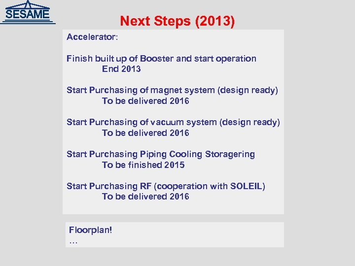 Next Steps (2013) Accelerator: Finish built up of Booster and start operation End 2013