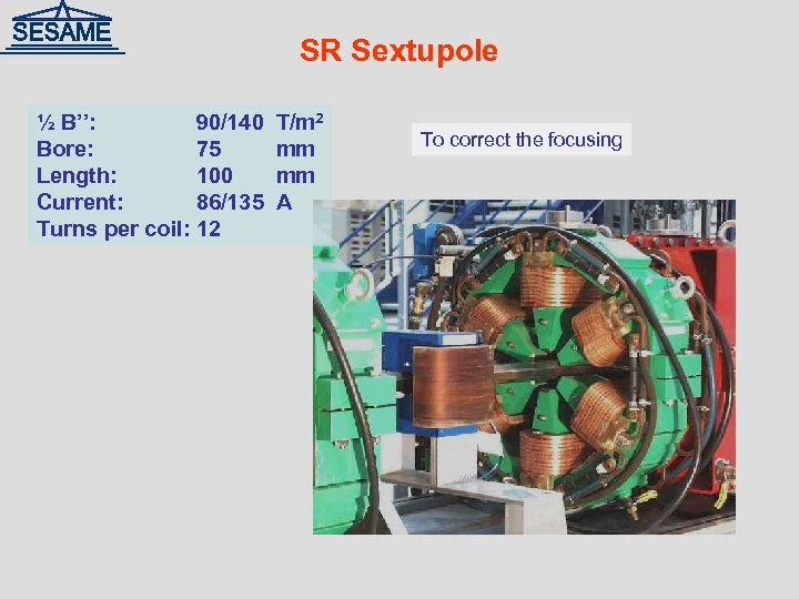 SR Sextupole ½ B'': 90/140 Bore: 75 Length: 100 Current: 86/135 Turns per coil: