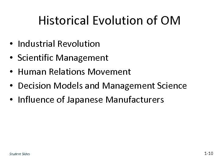 Historical Evolution of OM • • • Industrial Revolution Scientific Management Human Relations Movement