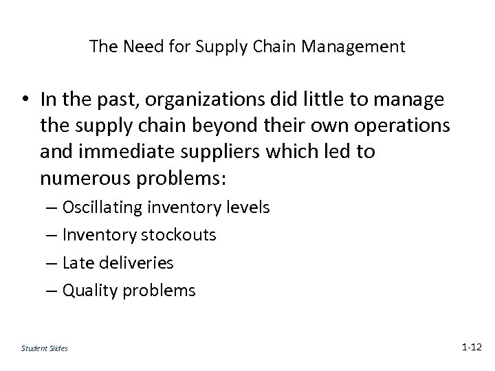 The Need for Supply Chain Management • In the past, organizations did little to