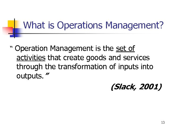 "What is Operations Management? "" Operation Management is the set of activities that create"
