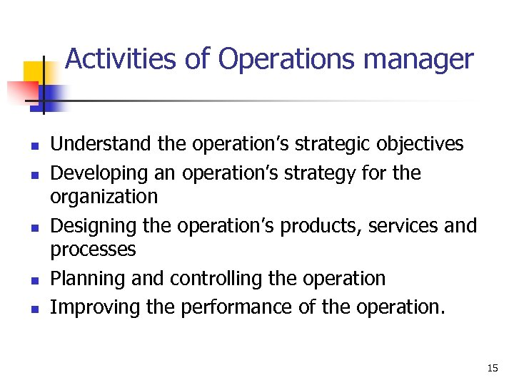 Activities of Operations manager n n n Understand the operation's strategic objectives Developing an