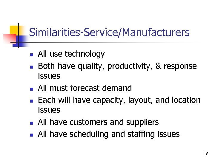 Similarities-Service/Manufacturers n n n All use technology Both have quality, productivity, & response issues