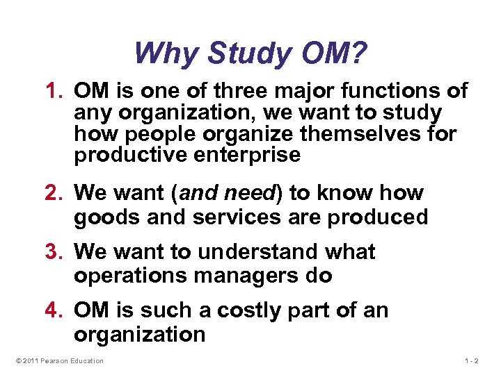 Why Study OM? 1. OM is one of three major functions of any organization,