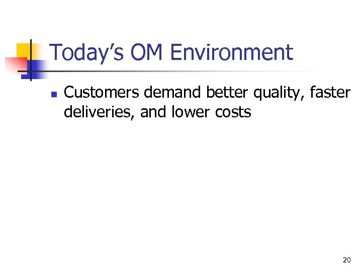 Today's OM Environment n Customers demand better quality, faster deliveries, and lower costs 20