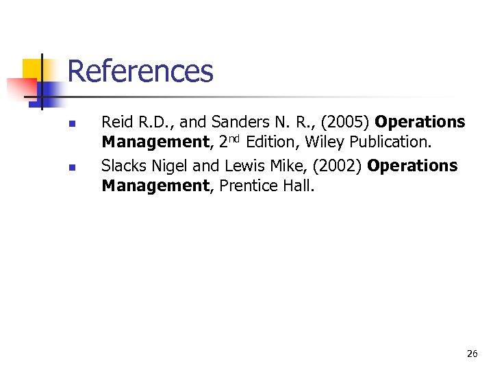 References n n Reid R. D. , and Sanders N. R. , (2005) Operations