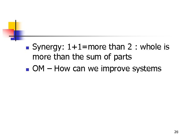 n n Synergy: 1+1=more than 2 : whole is more than the sum of