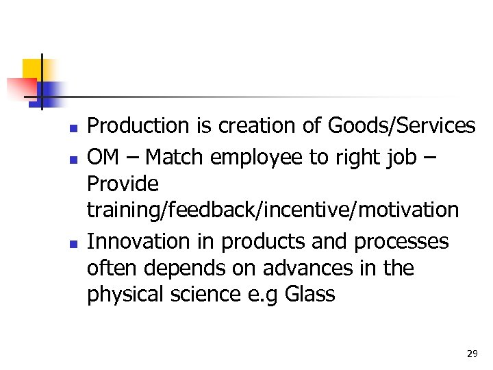 n n n Production is creation of Goods/Services OM – Match employee to right