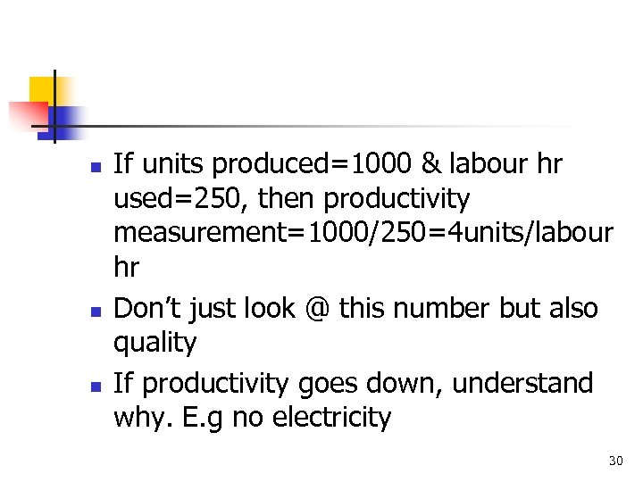 n n n If units produced=1000 & labour hr used=250, then productivity measurement=1000/250=4 units/labour