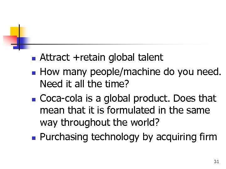 n n Attract +retain global talent How many people/machine do you need. Need it