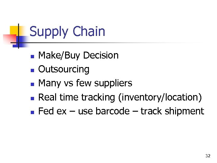 Supply Chain n n Make/Buy Decision Outsourcing Many vs few suppliers Real time tracking