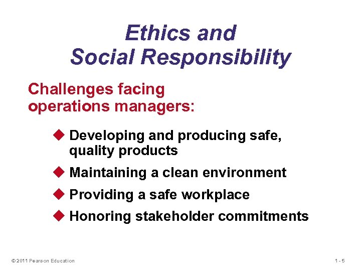 Ethics and Social Responsibility Challenges facing operations managers: u Developing and producing safe, quality