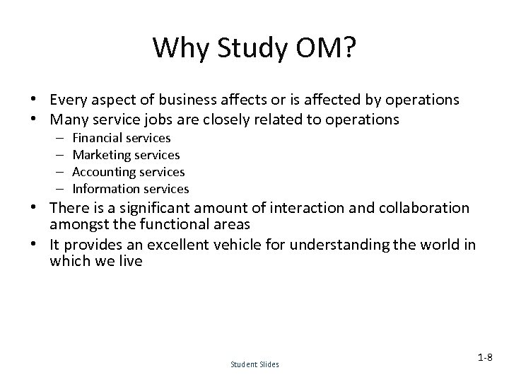 Why Study OM? • Every aspect of business affects or is affected by operations