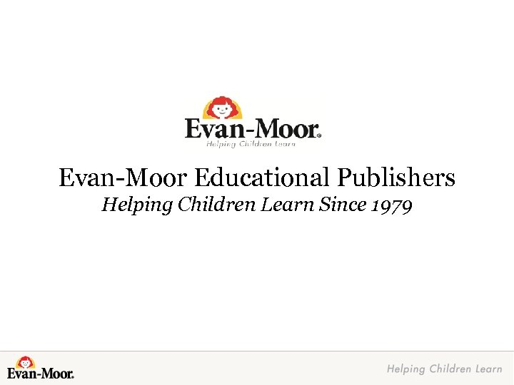 Evan-Moor Educational Publishers Helping Children Learn Since 1979