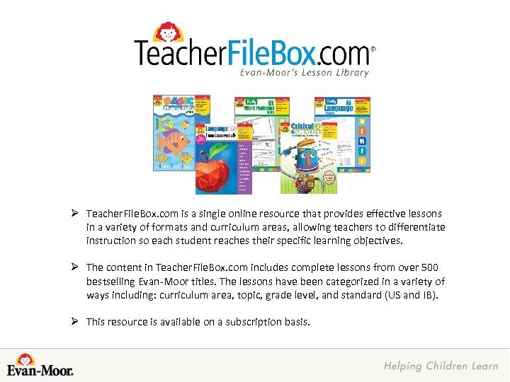 Ø Teacher. File. Box. com is a single online resource that provides effective lessons