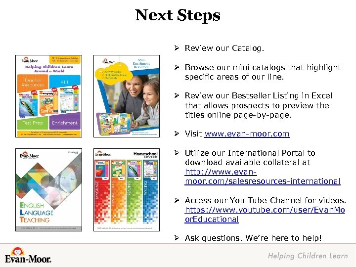 Next Steps Ø Review our Catalog. Ø Browse our mini catalogs that highlight specific