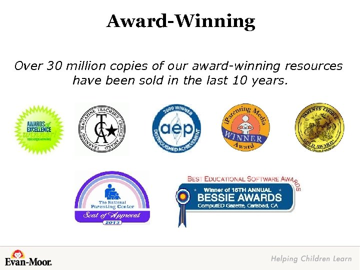 Award-Winning Over 30 million copies of our award-winning resources have been sold in the