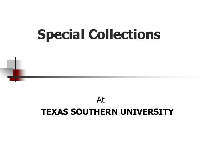 Special Collections At TEXAS SOUTHERN UNIVERSITY